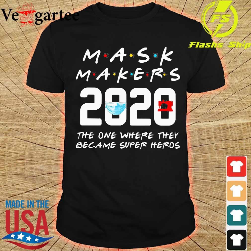 Mask Makers 2020 the one where They became super heros shirt