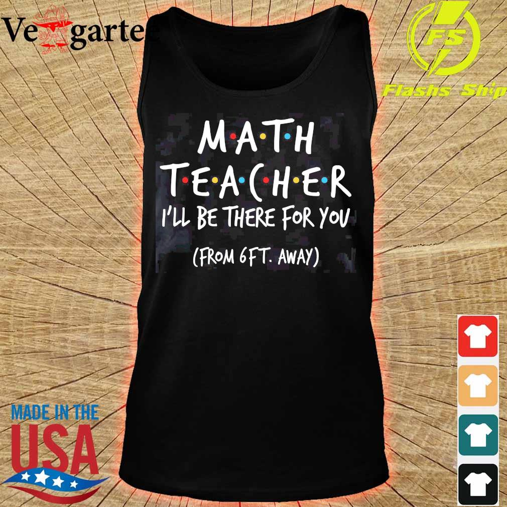 Math teacher I'll be there for You from 6ft away s tank top