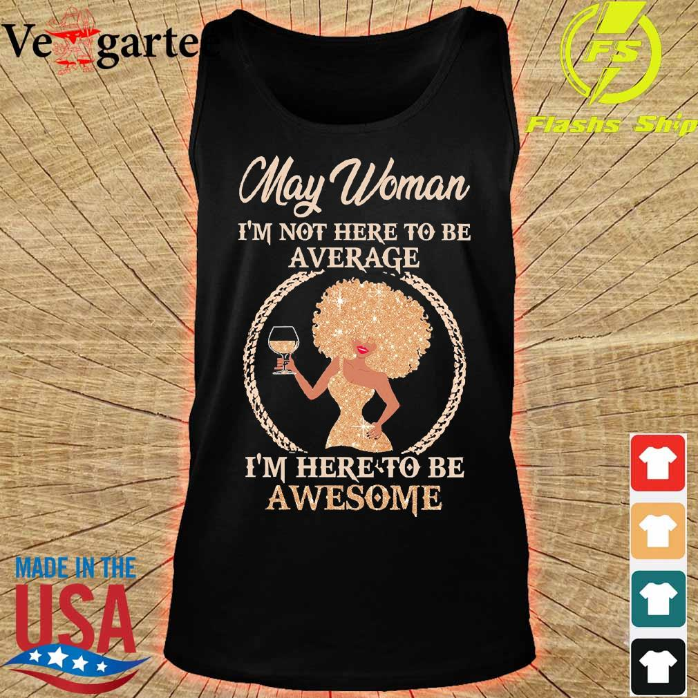 May woman I'm not here to be average I'm here to be awesome s tank top