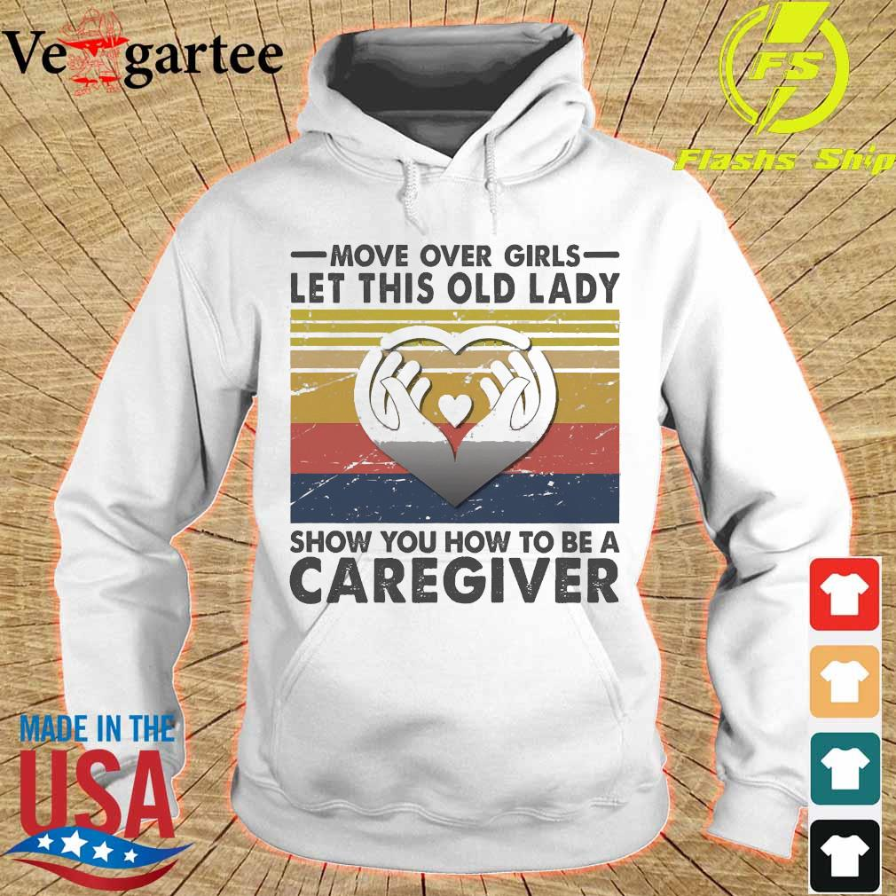 Move over girls let this old lady show You how to be a caregiver vintage s hoodie
