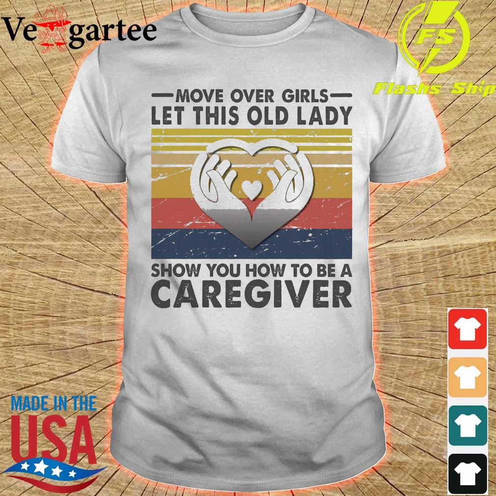 Move over girls let this old lady show You how to be a caregiver vintage shirt