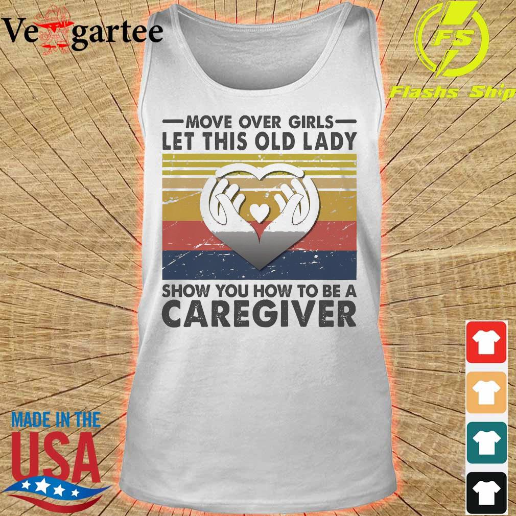 Move over girls let this old lady show You how to be a caregiver vintage s tank top