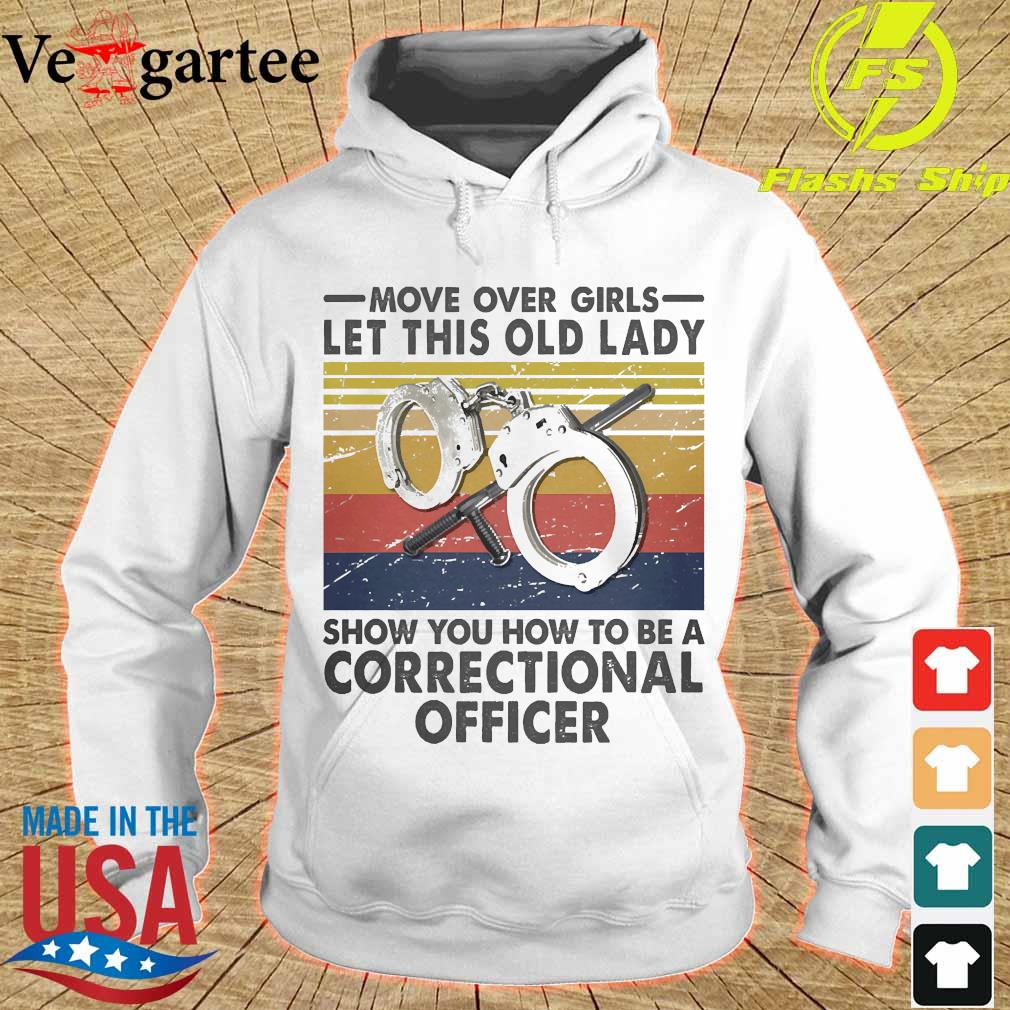 Move over girls let this old lady show You how to be a Correctional officer vintage s hoodie