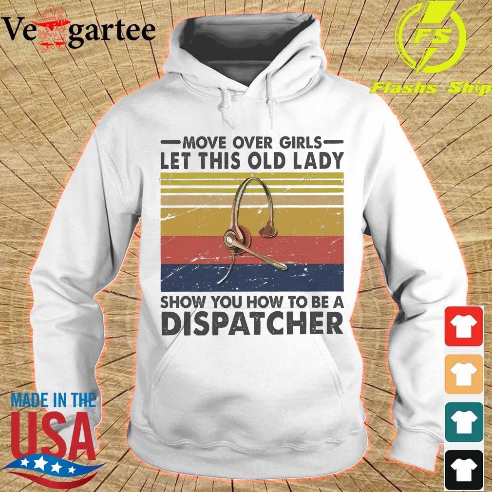 Move over girls let this old lady show You how to be a dispatcher vintage s hoodie