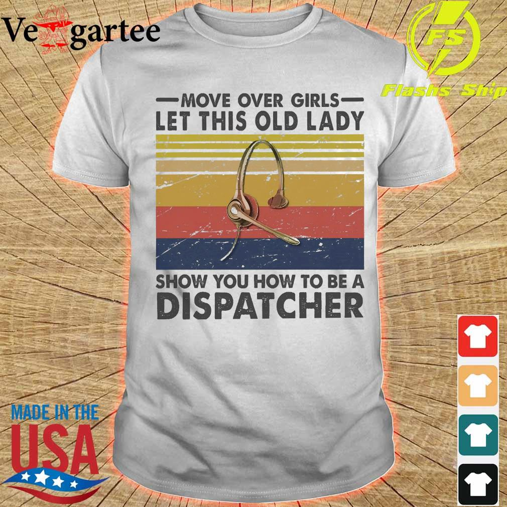 Move over girls let this old lady show You how to be a dispatcher vintage shirt