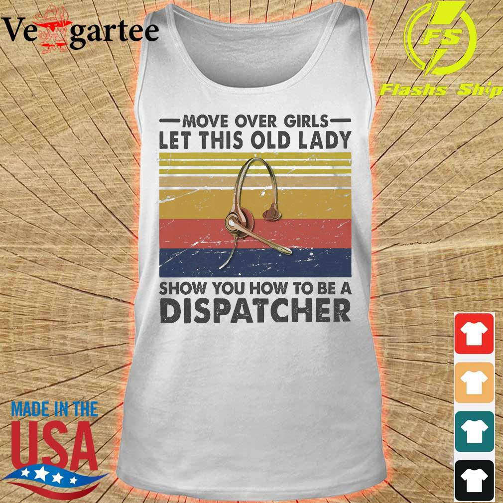 Move over girls let this old lady show You how to be a dispatcher vintage s tank top