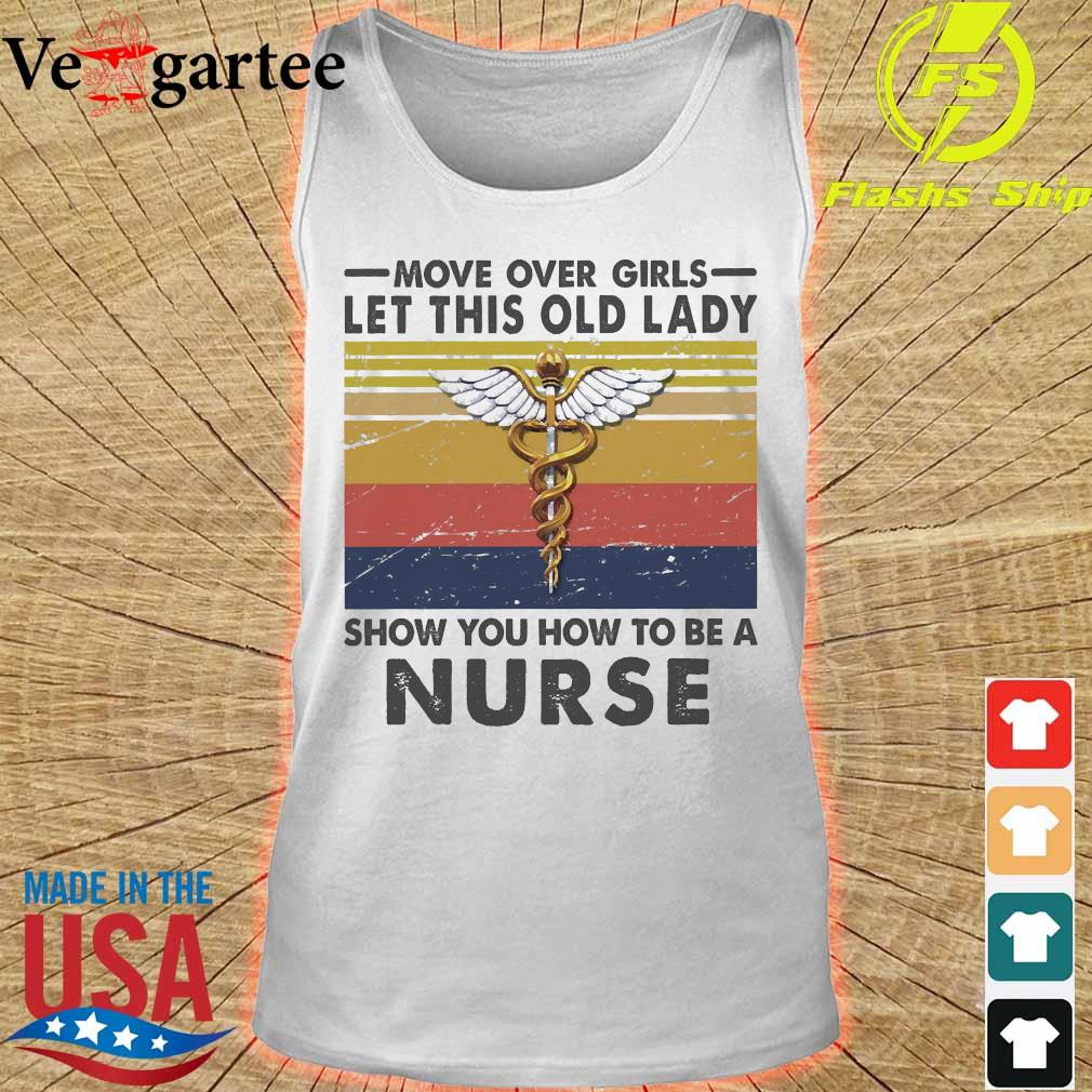 Move over girls let this old lady show You how to be a Nurse vintage s tank top