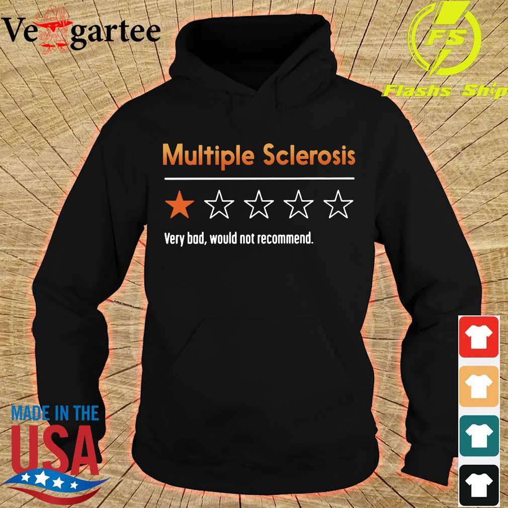 Multiple Sclerosis very bad would not recommend s hoodie