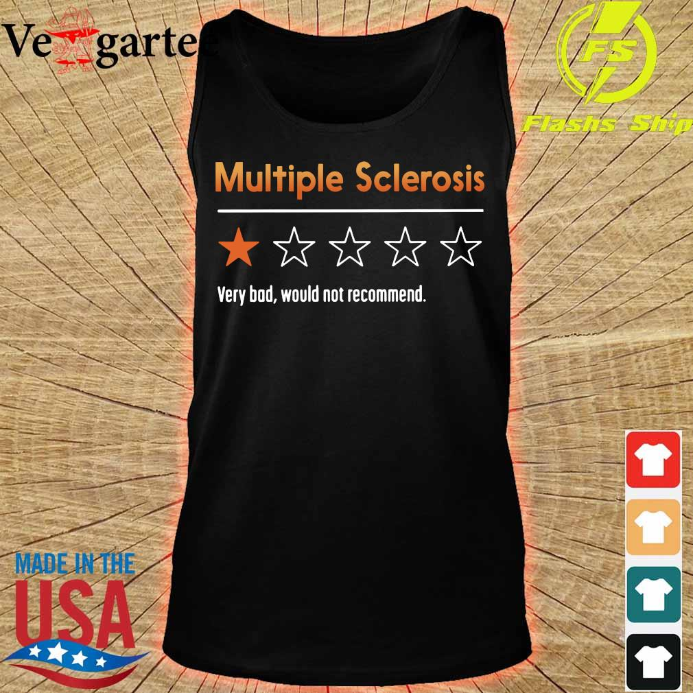 Multiple Sclerosis very bad would not recommend s tank top