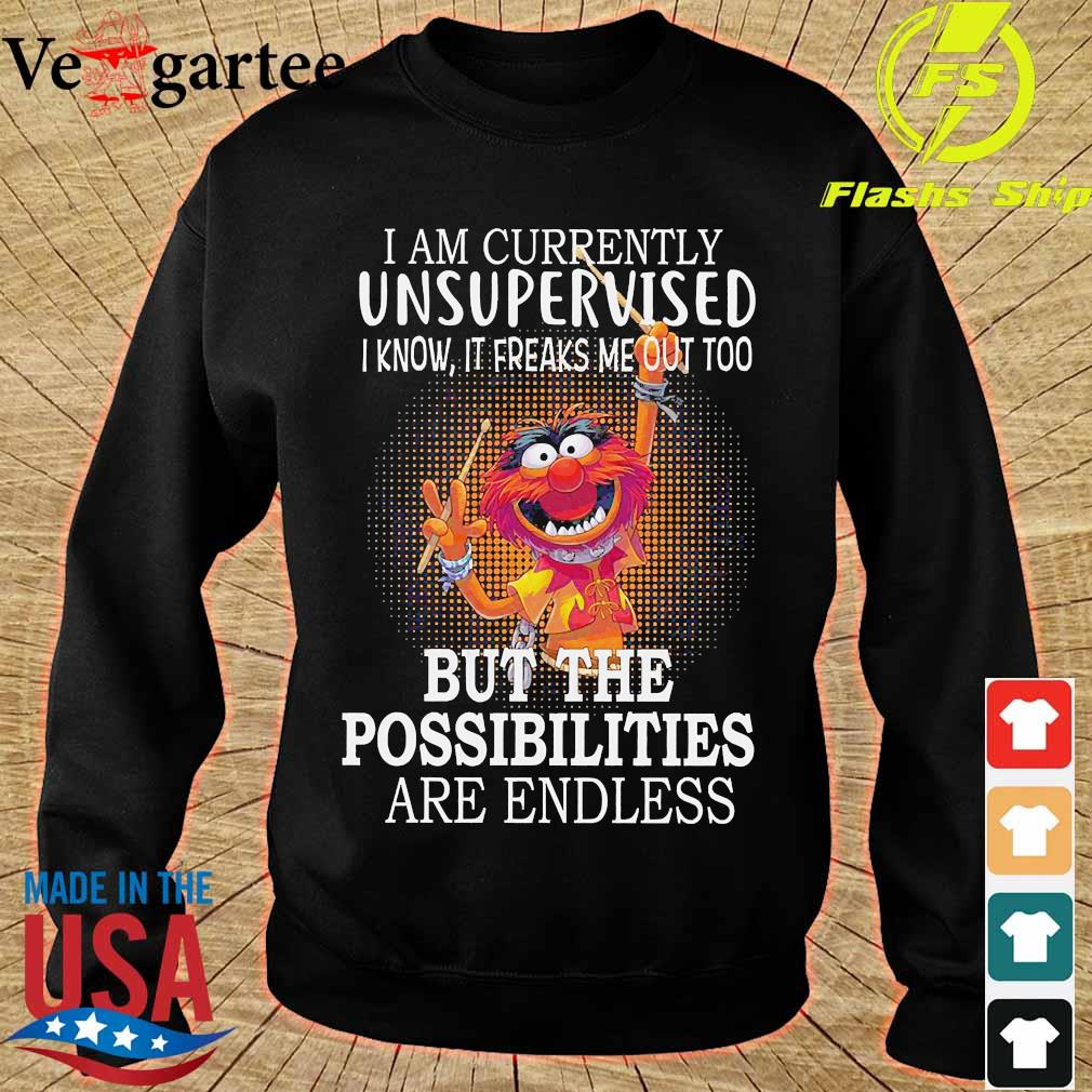 Muppets I am currently unsupervised I know It freaks me out too but the possibilities are endless s sweater