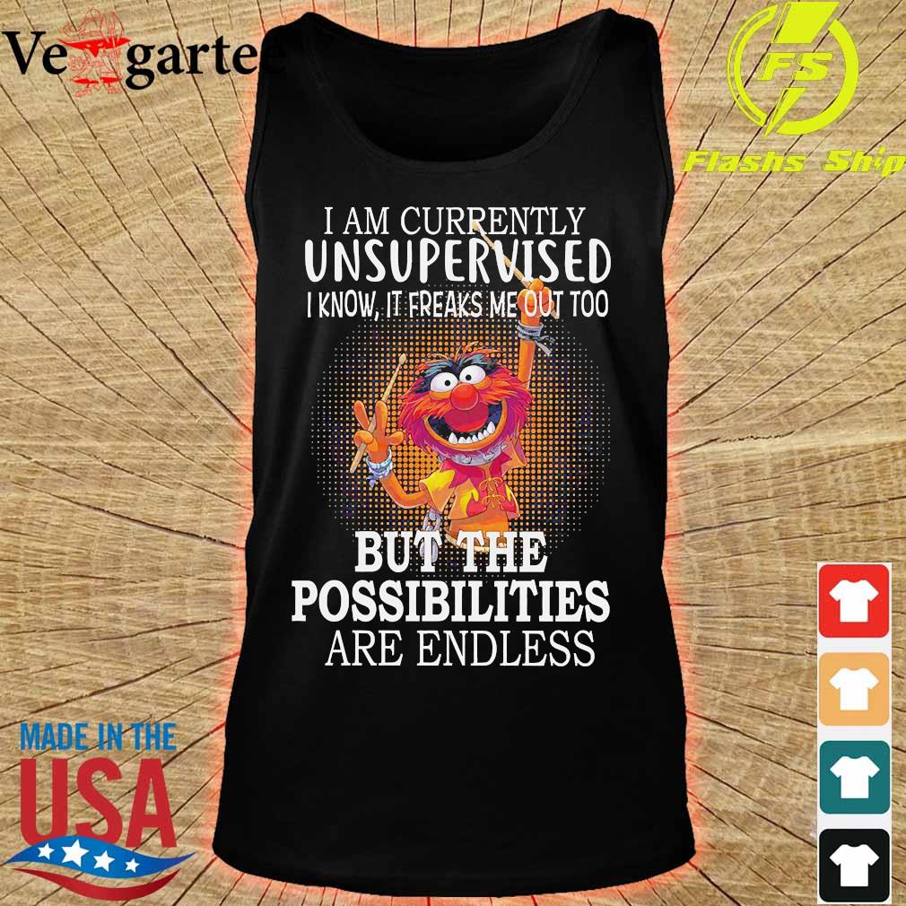 Muppets I am currently unsupervised I know It freaks me out too but the possibilities are endless s tank top