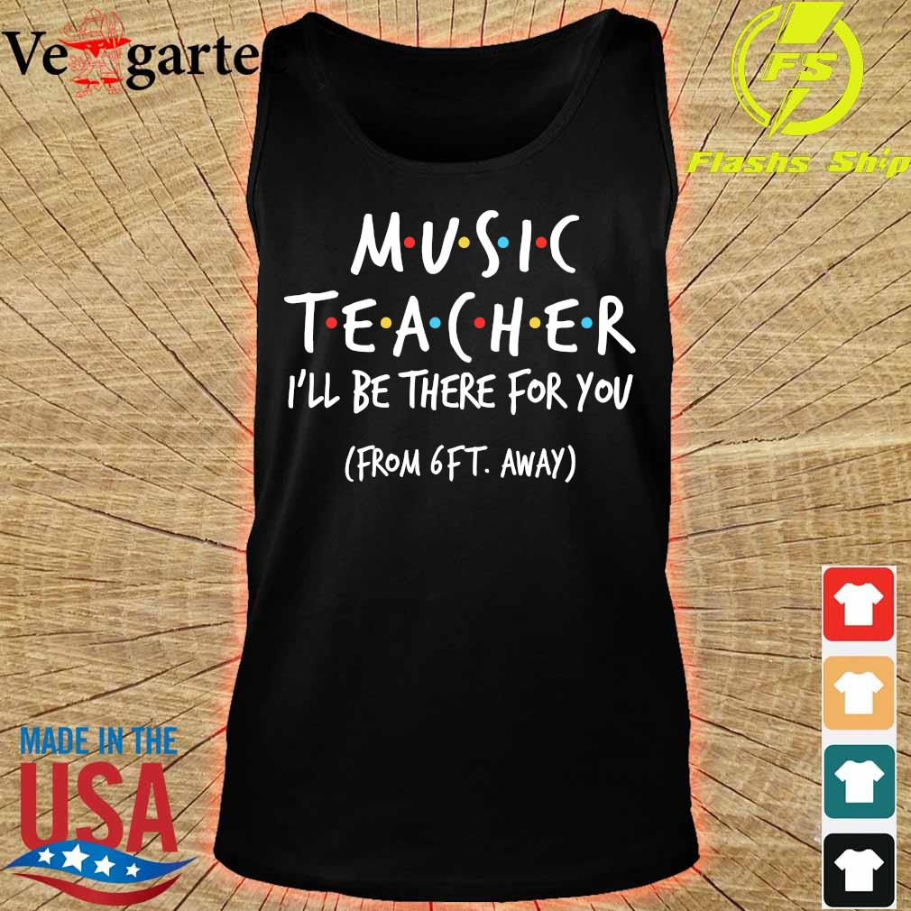 Music teacher I'll be there for You from 6ft away s tank top