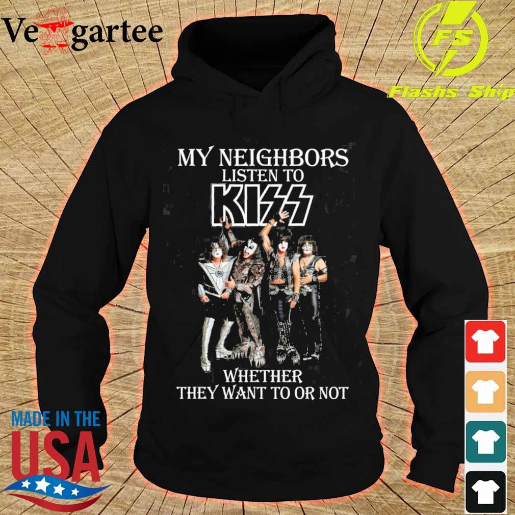 My neighbors listen to Kizz whether They want to or not s hoodie