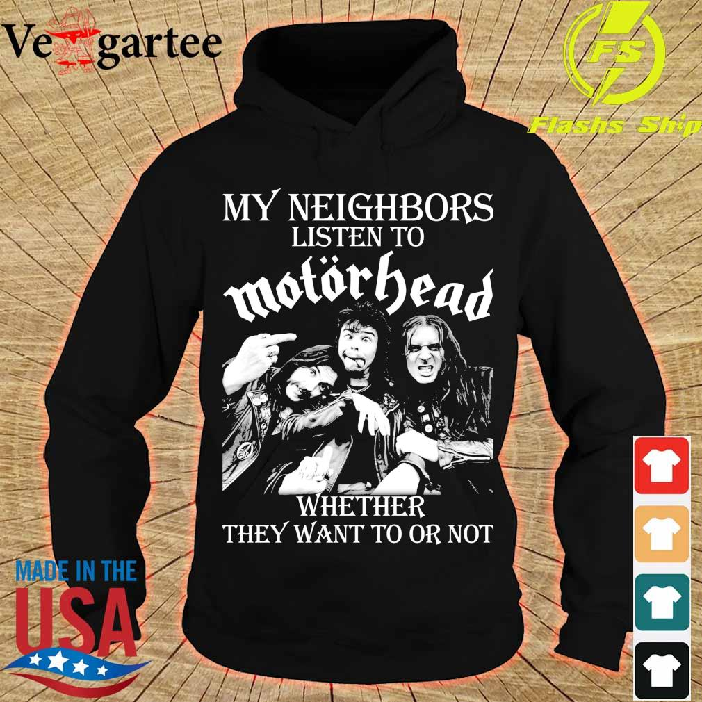 My Neighbors listen to Motorhead whether they want to or not s hoodie