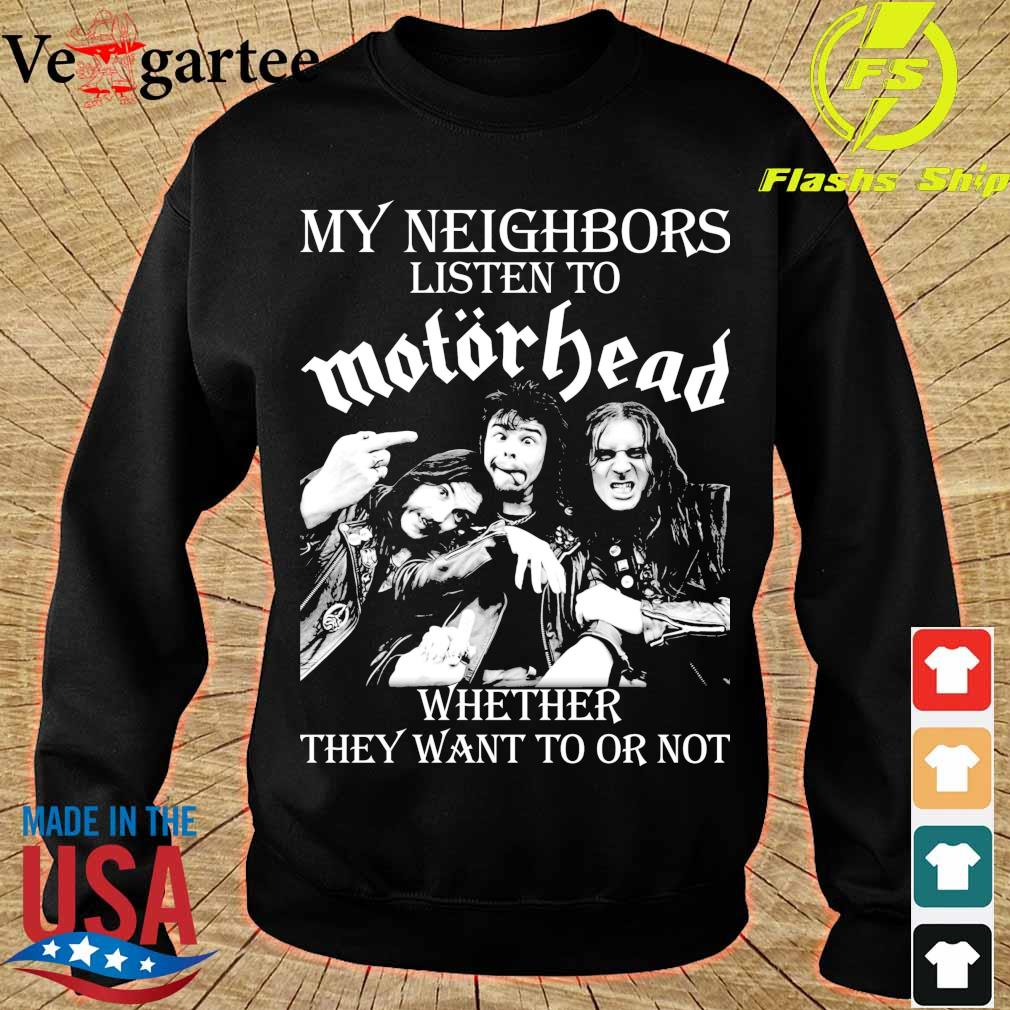 My Neighbors listen to Motorhead whether they want to or not s sweater