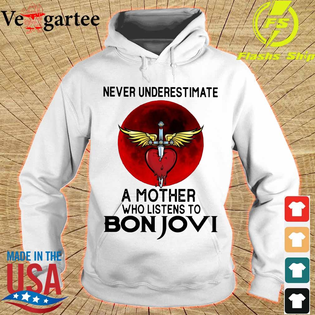 Never underestimate a mother her who listens to Bon Jovi s hoodie