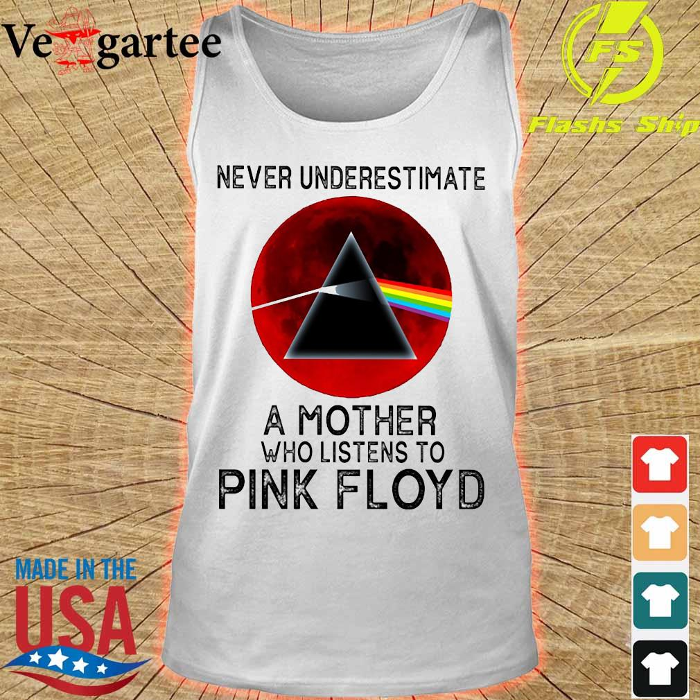 Never underestimate a mother her who listens to Pink Floyd s tank top