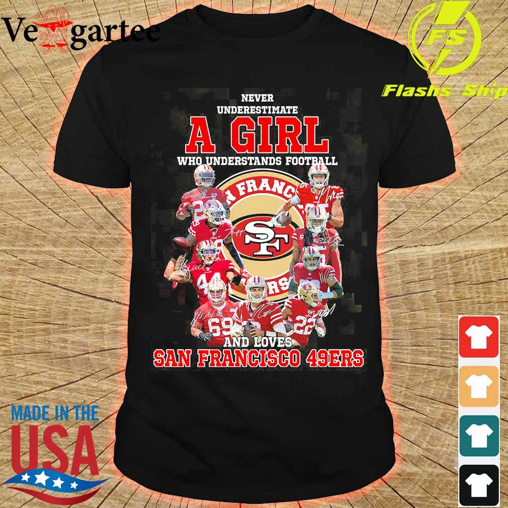Never underestimate a woman who understands football and loves San Francisco 49Ers shirt