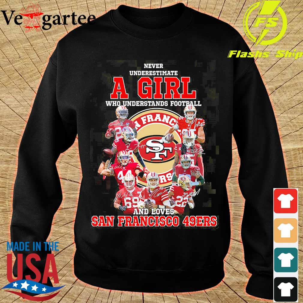 Never underestimate a woman who understands football and loves San Francisco 49Ers s sweater