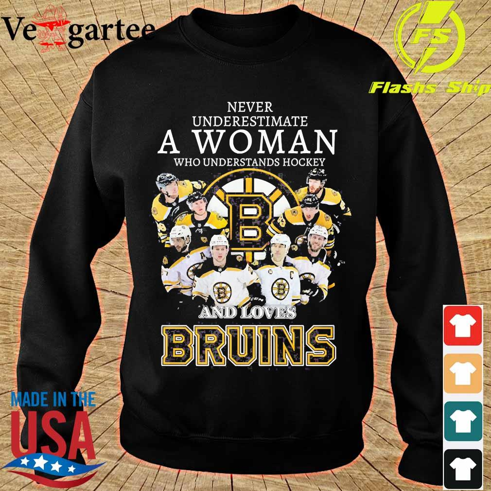 Never underestimate a woman who understands hockey and loves Bruins s sweater