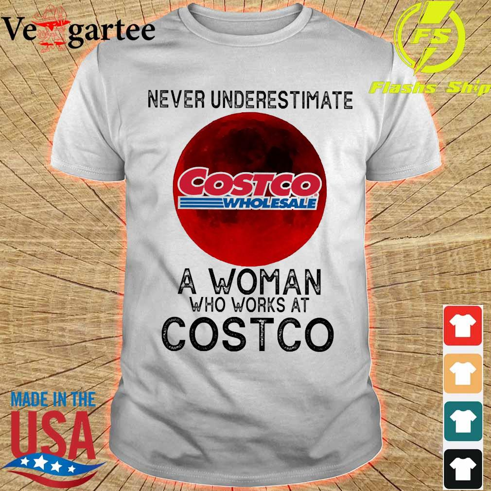 Never underestimate a woman who works at Costco shirt