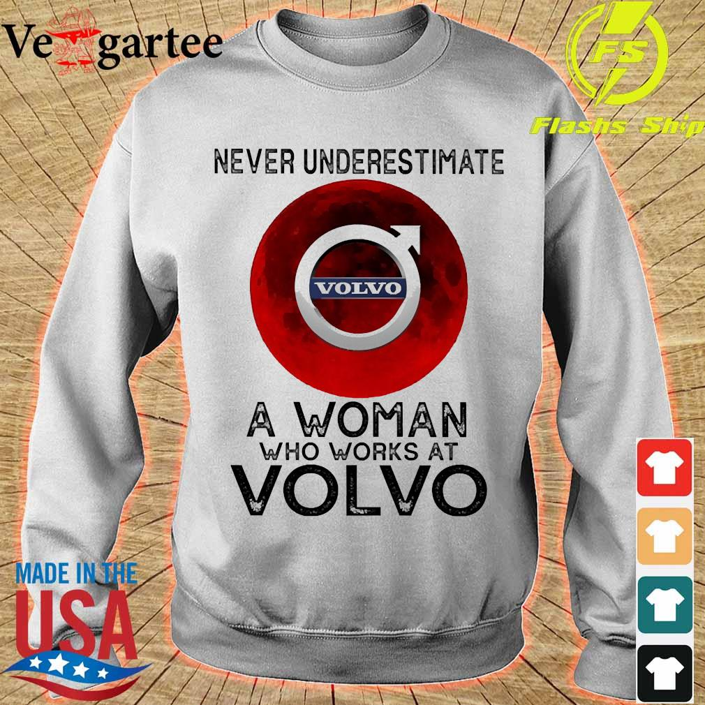 Never underestimate a woman who works at Volvo s sweater