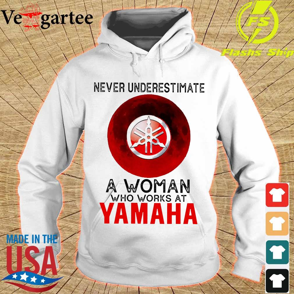 Never underestimate a woman who works at Yamaha s hoodie