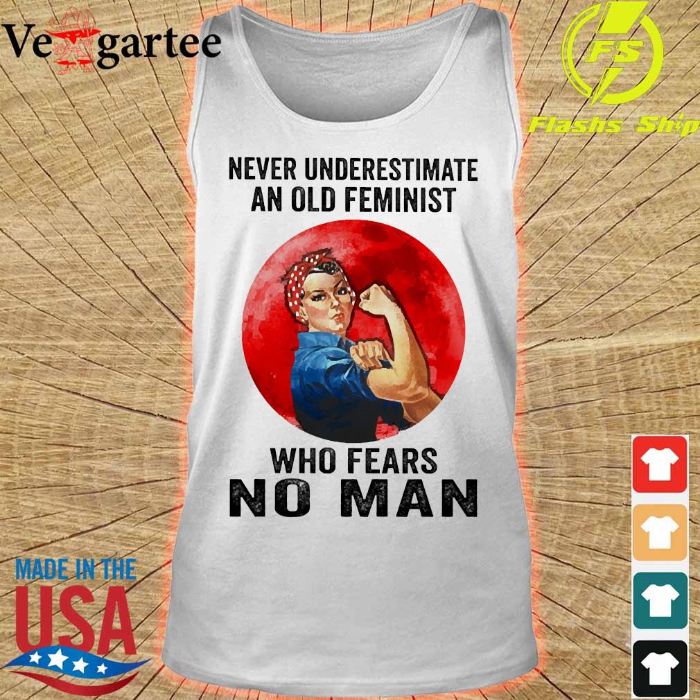 Never underestimate an old feminist who fears no man s tank top