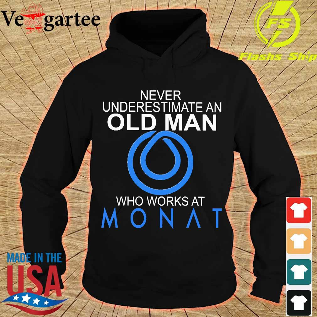 Never underestimate an old man who works at Monat s hoodie