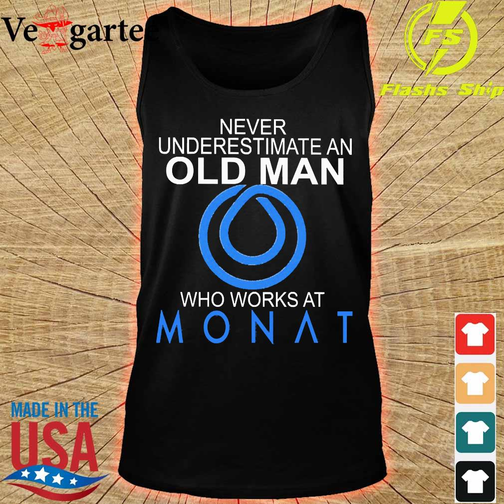 Never underestimate an old man who works at Monat s tank top