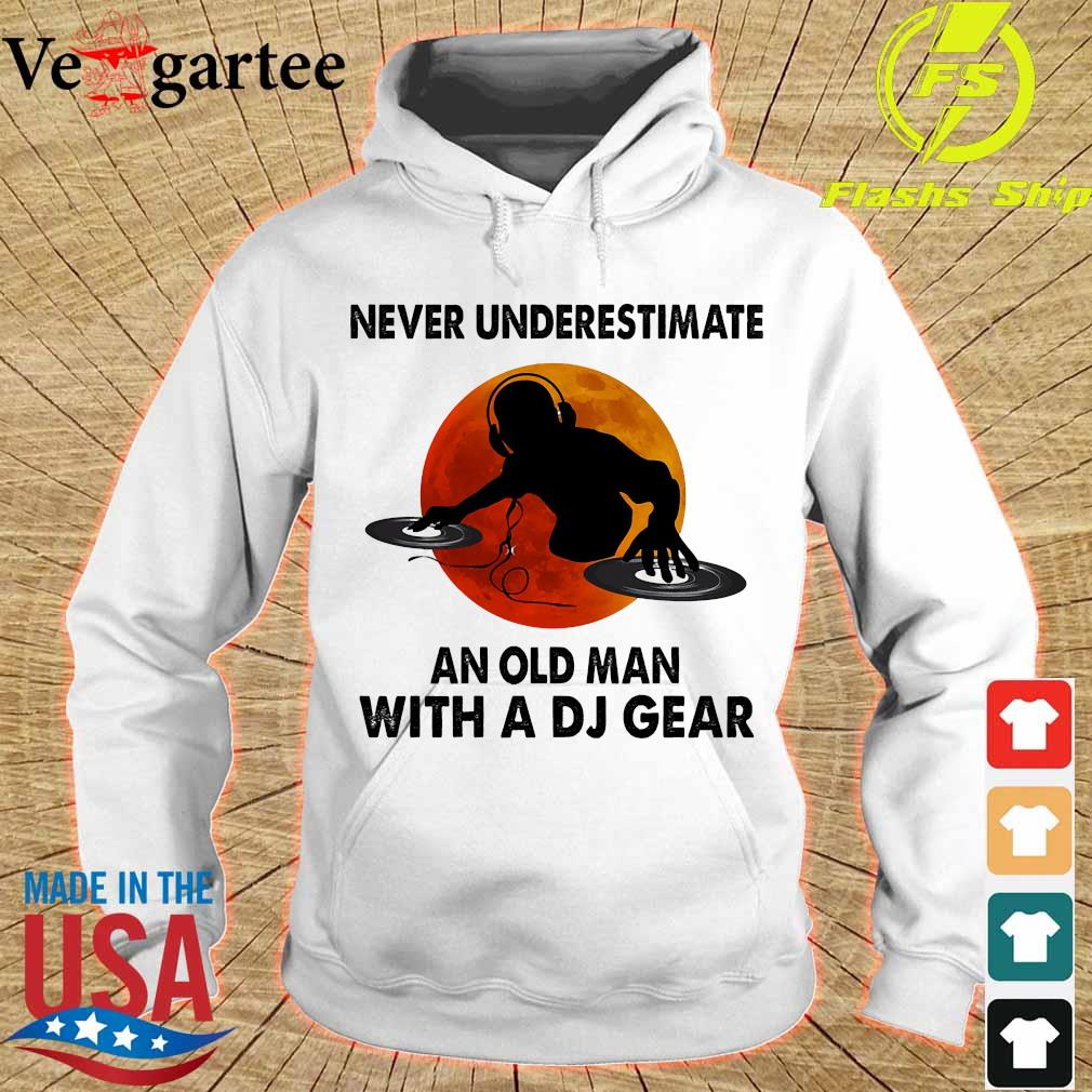 Never underestimate an old man with a DJ gear s hoodie