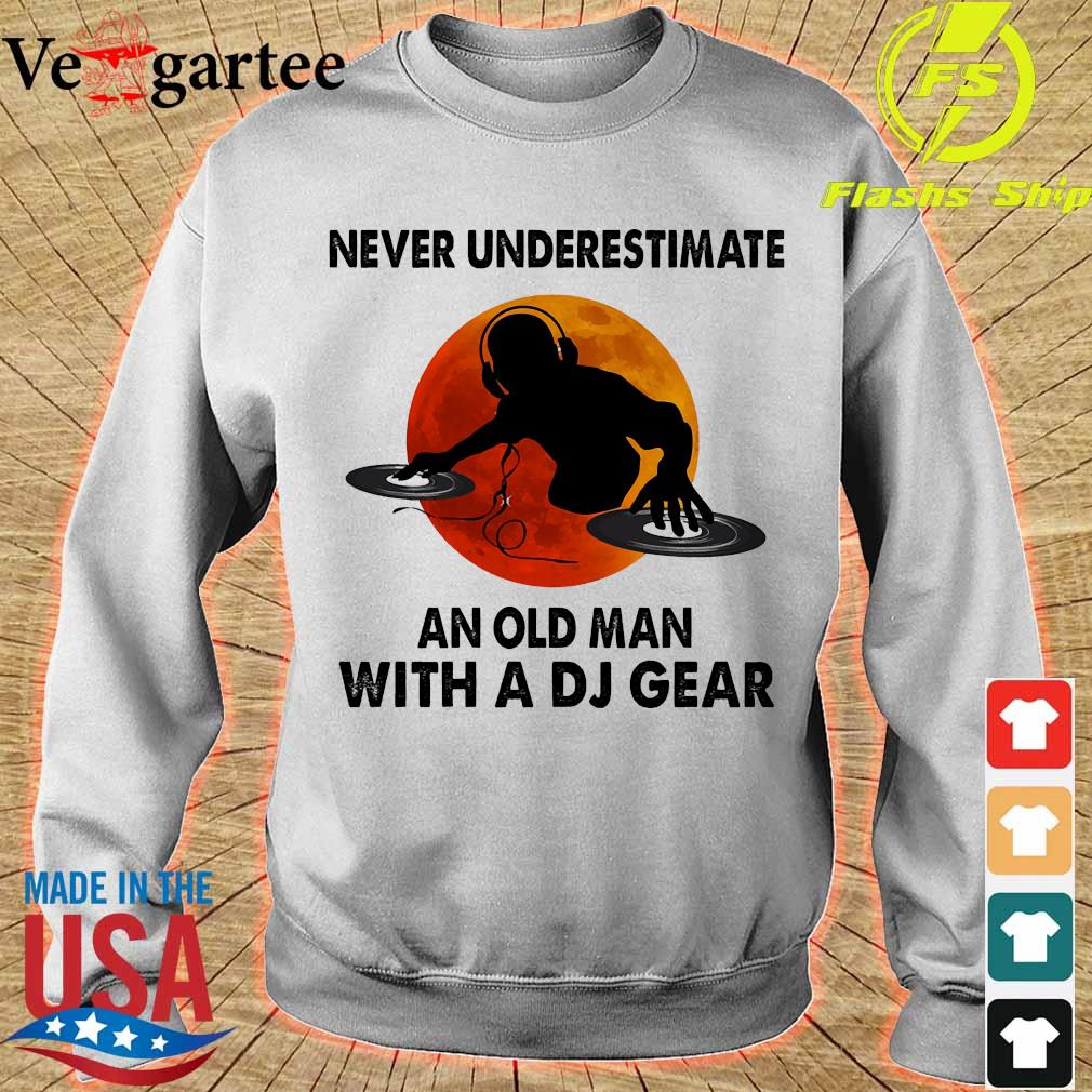 Never underestimate an old man with a DJ gear s sweater