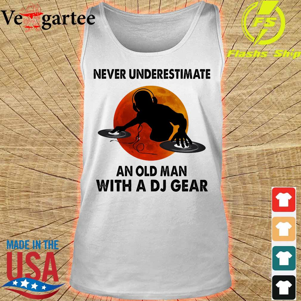 Never underestimate an old man with a DJ gear s tank top