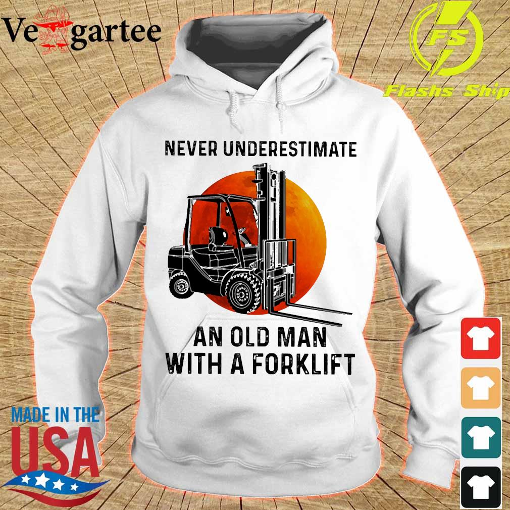 Never underestimate an old man with a forklift s hoodie