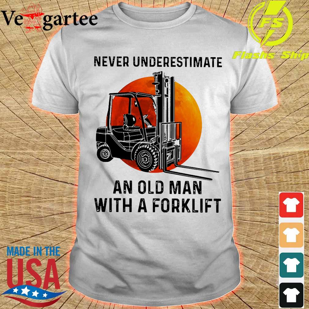 Never underestimate an old man with a forklift shirt