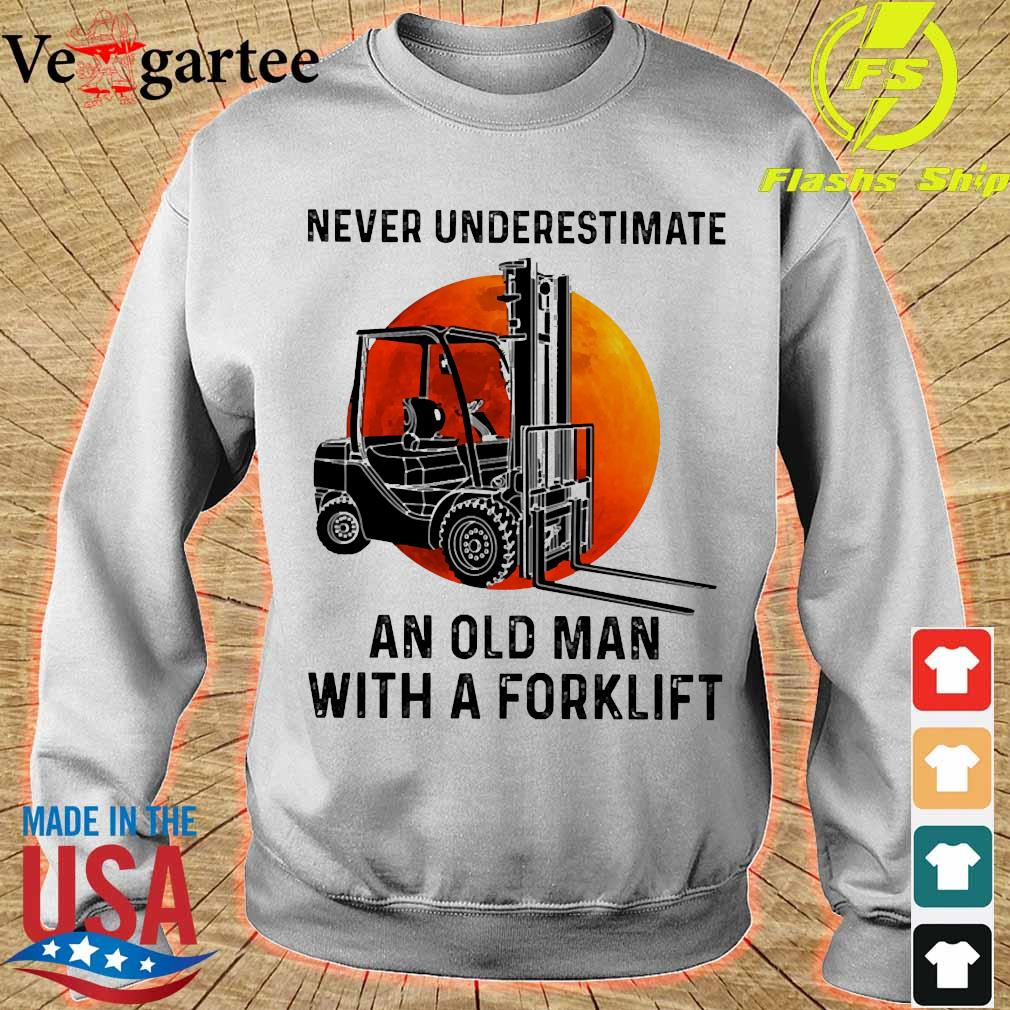 Never underestimate an old man with a forklift s sweater