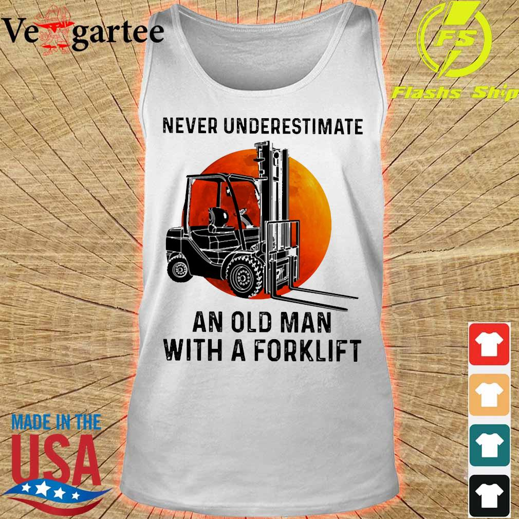 Never underestimate an old man with a forklift s tank top
