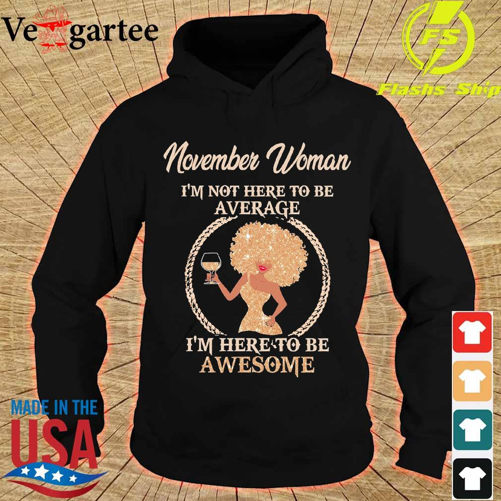 November woman I'm not here to be average I'm here to be awesome s hoodie