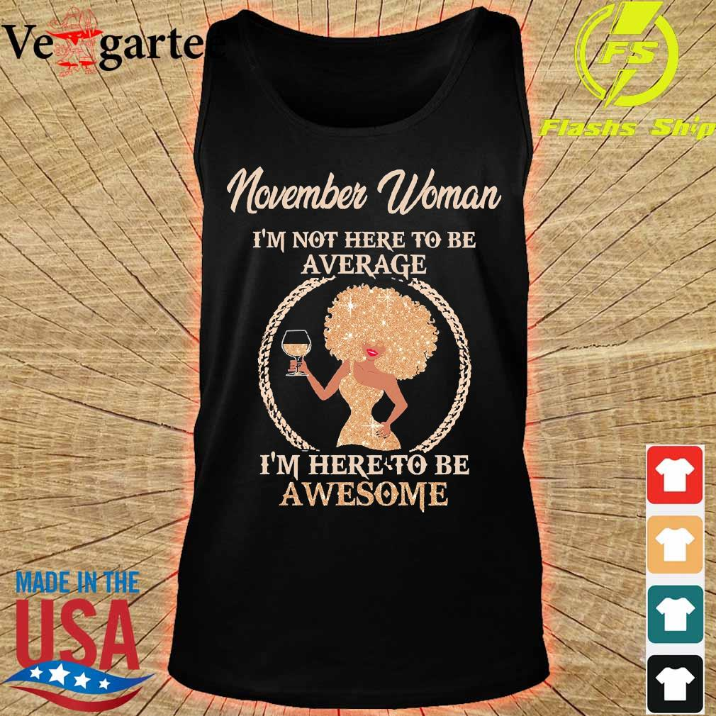 November woman I'm not here to be average I'm here to be awesome s tank top