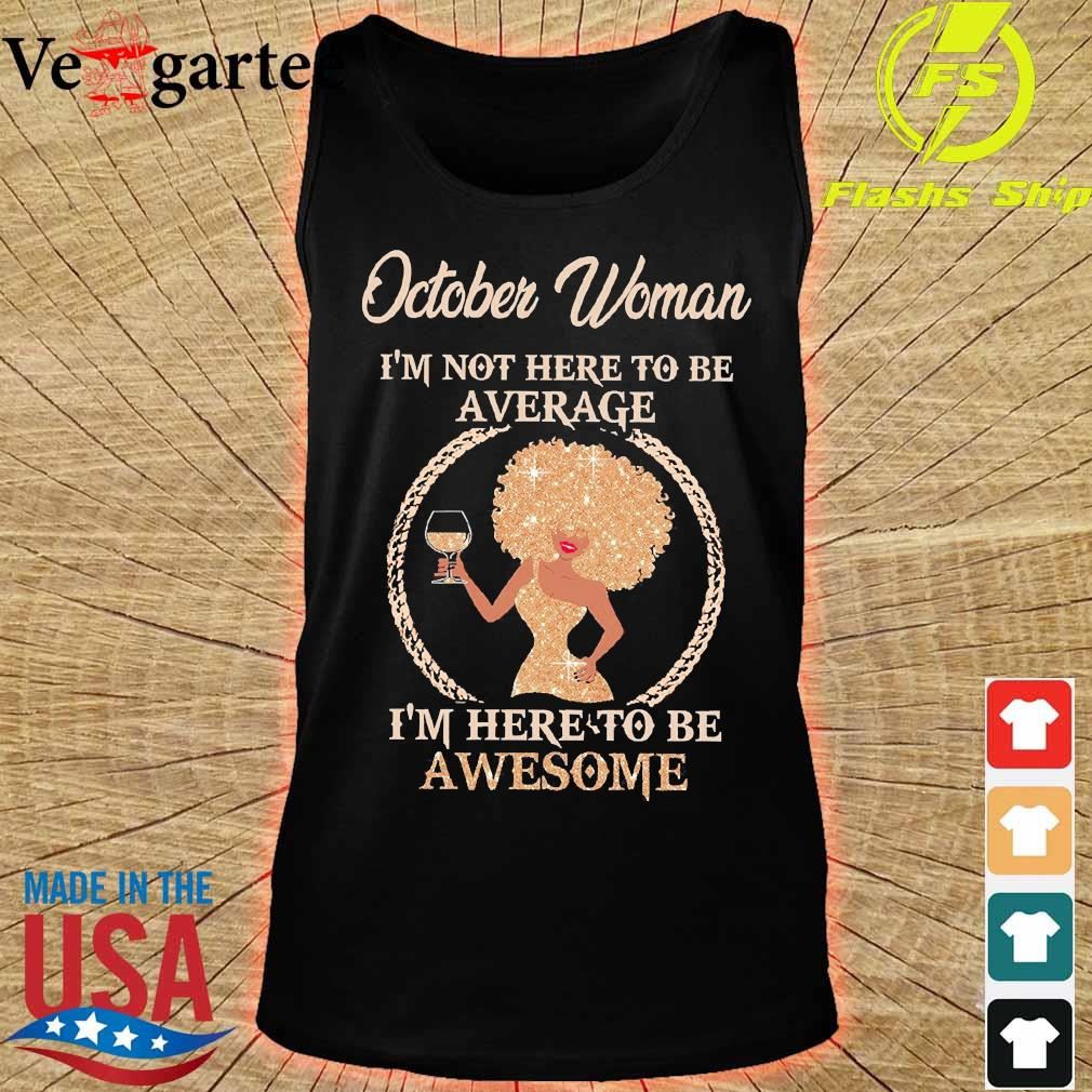 October woman I'm not here to be average I'm here to be awesome s tank top
