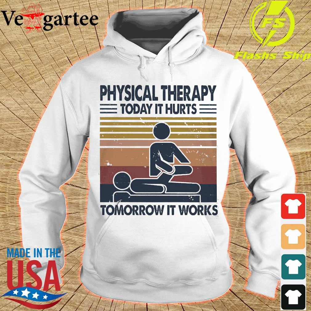 Physical therapy today it hurts tomorrow it works vintage s hoodie