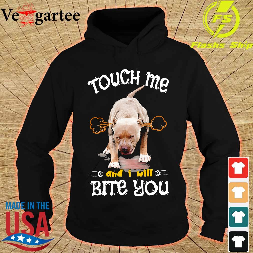 Pitbull Touch me and I will bite You s hoodie