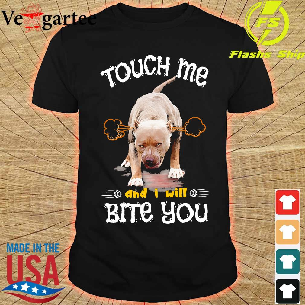 Pitbull Touch me and I will bite You shirt