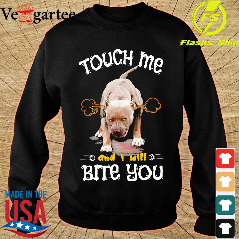 Pitbull Touch me and I will bite You s sweater
