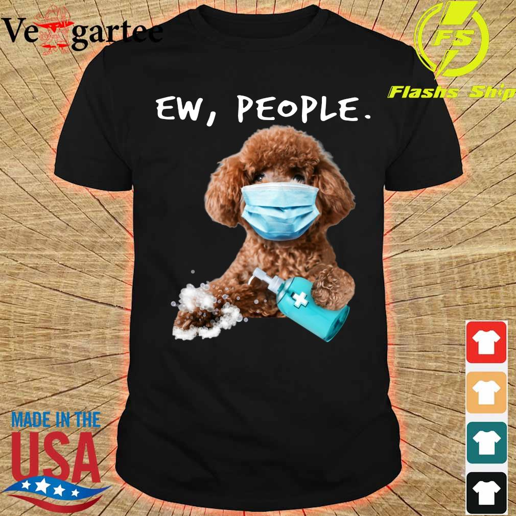 Poodle face mark Ew People shirt