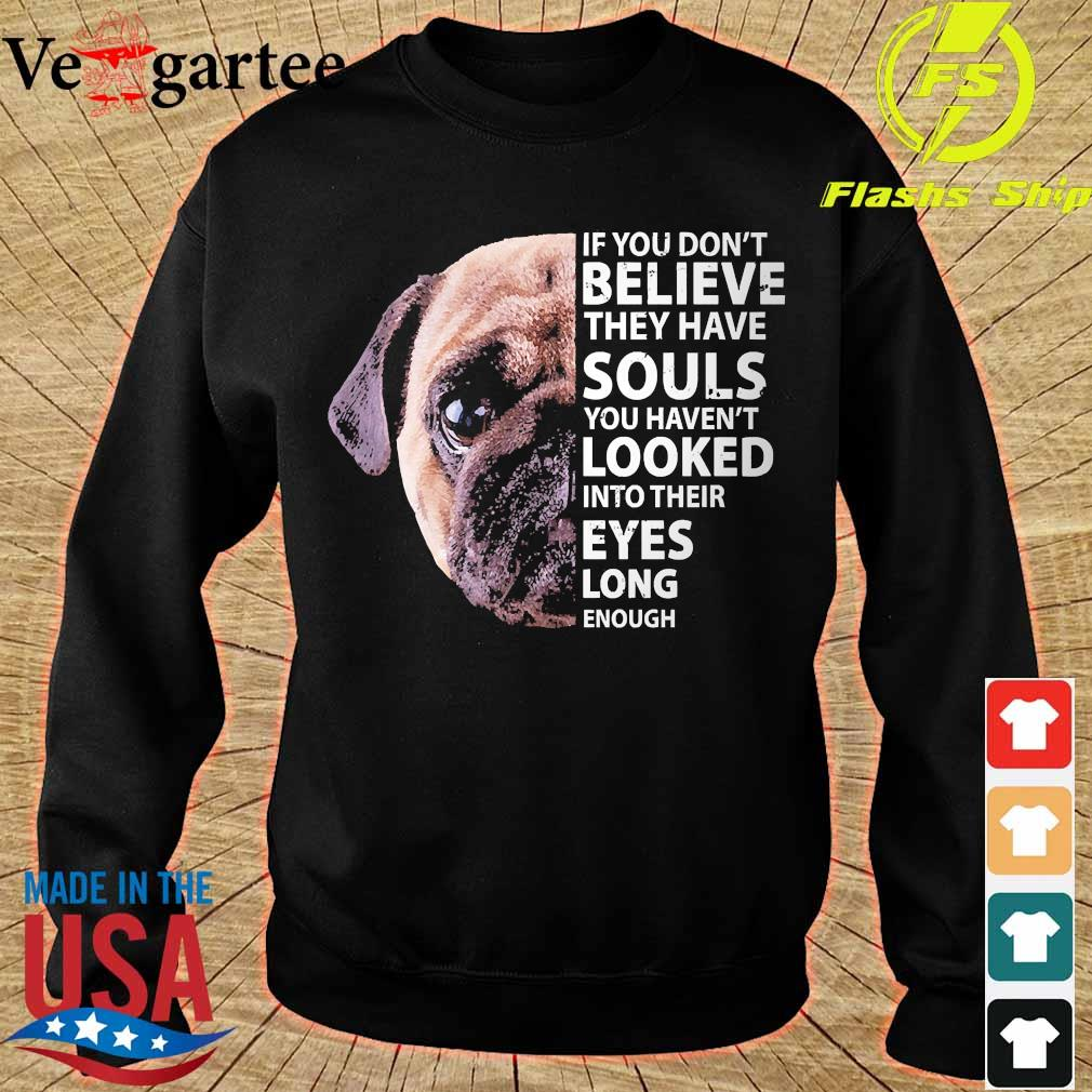 Pug dog If You don't believe they have souls You haven't looked into their eyes long enough s sweater