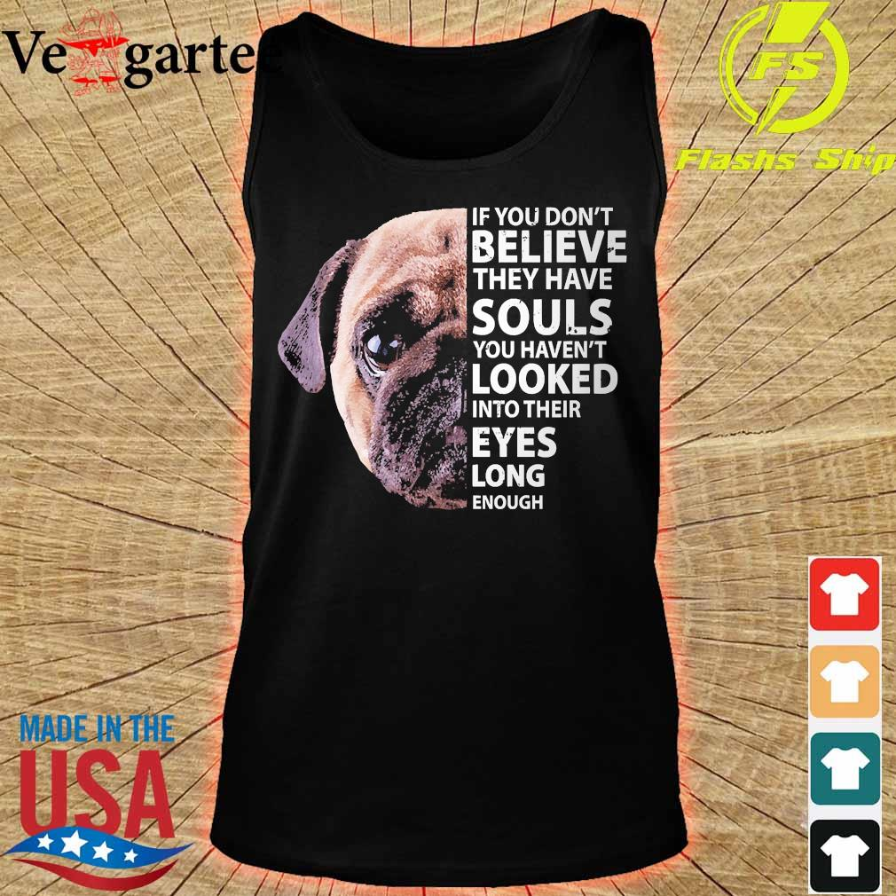 Pug dog If You don't believe they have souls You haven't looked into their eyes long enough s tank top