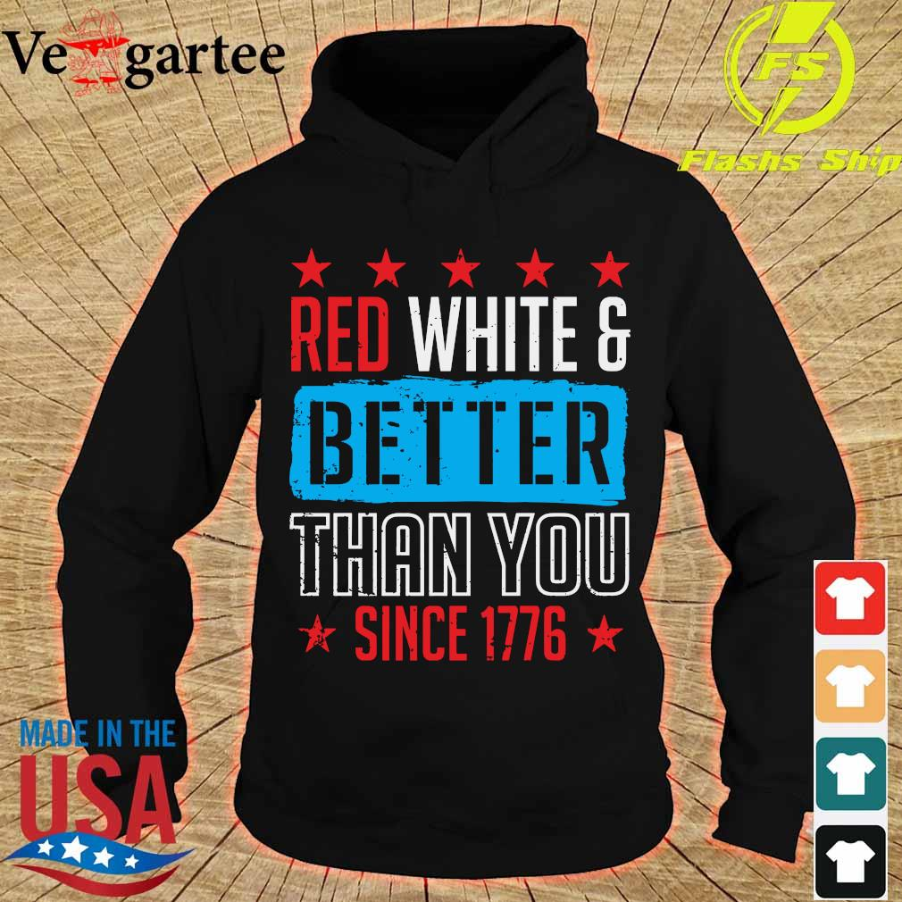 Red white and better than You since 1776 s hoodie