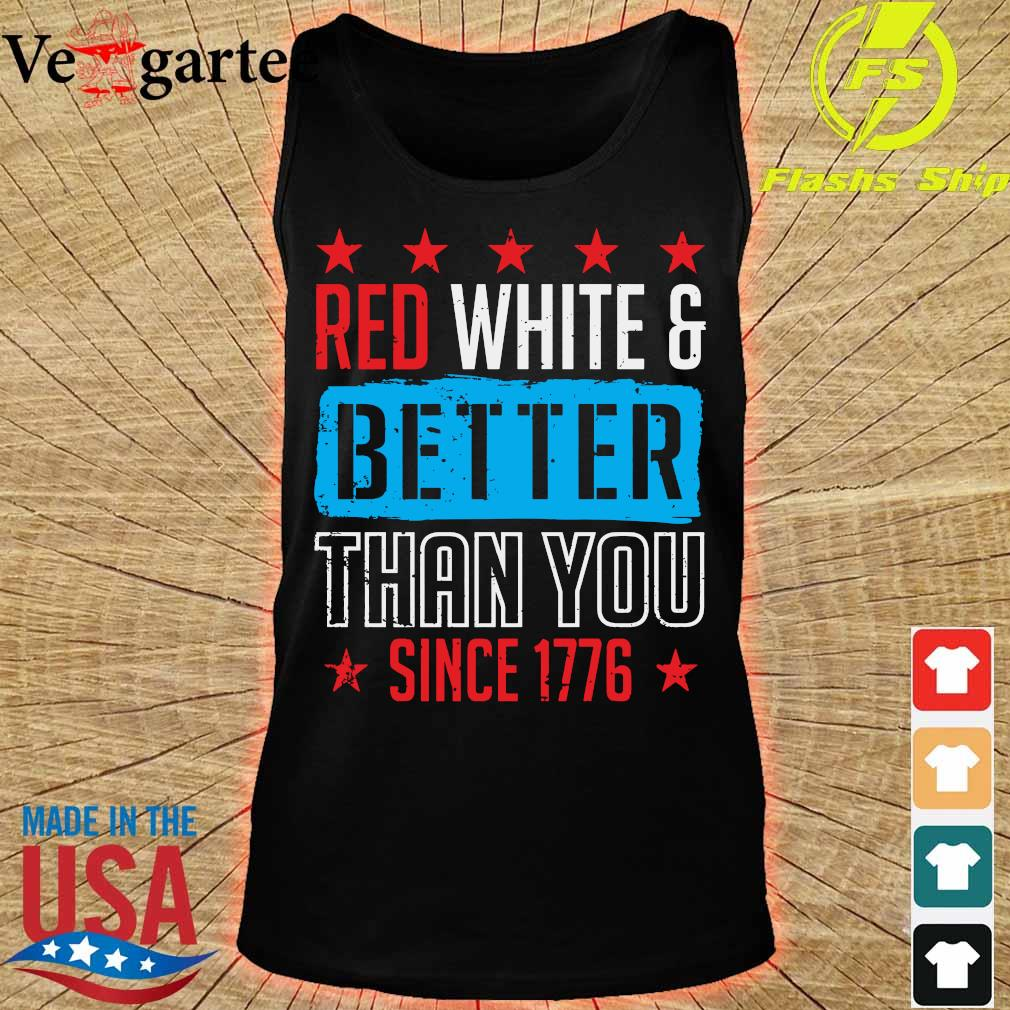 Red white and better than You since 1776 s tank top