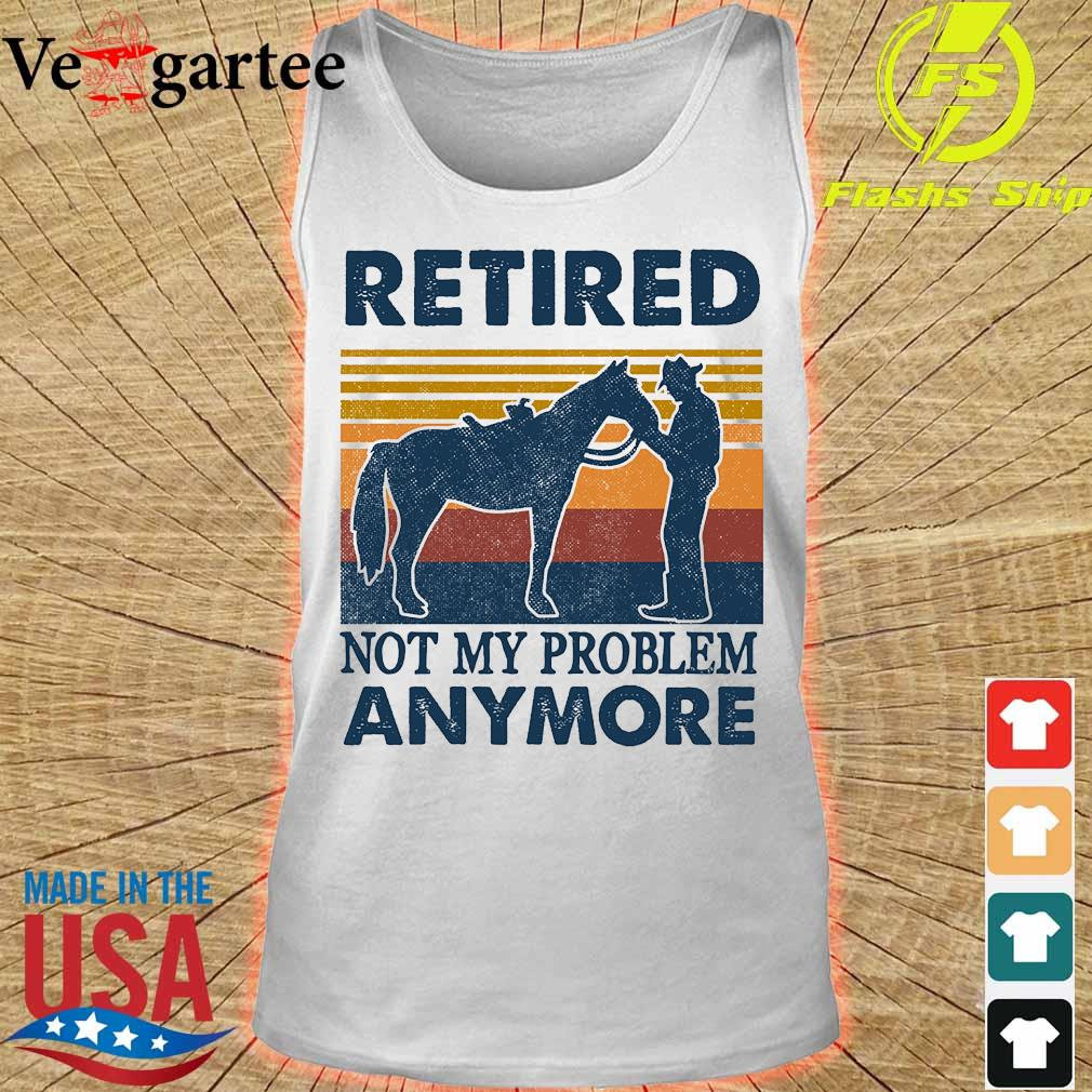 Retired not my problem anymore vintage s tank top